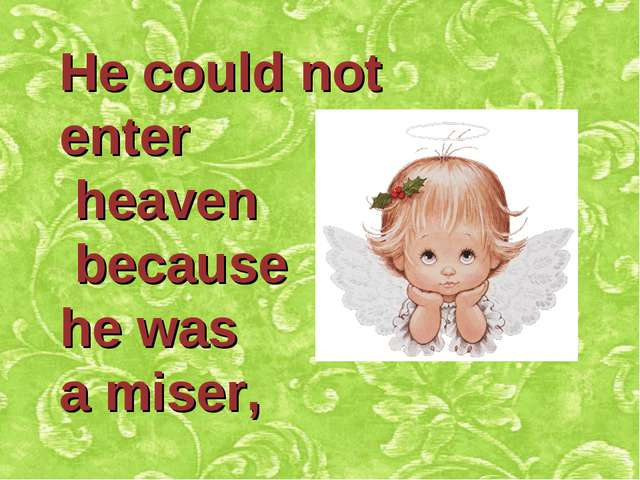 He could not enter heaven because he was a miser,