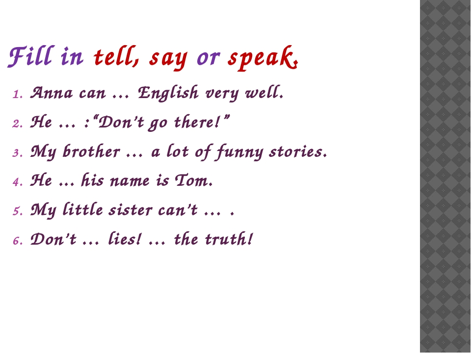 "Fill in tell, say or speak. Anna can … English very well. He … :""Don't go the..."