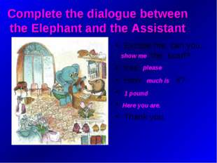Complete the dialogue between the Elephant and the Assistant Excuse me, can y