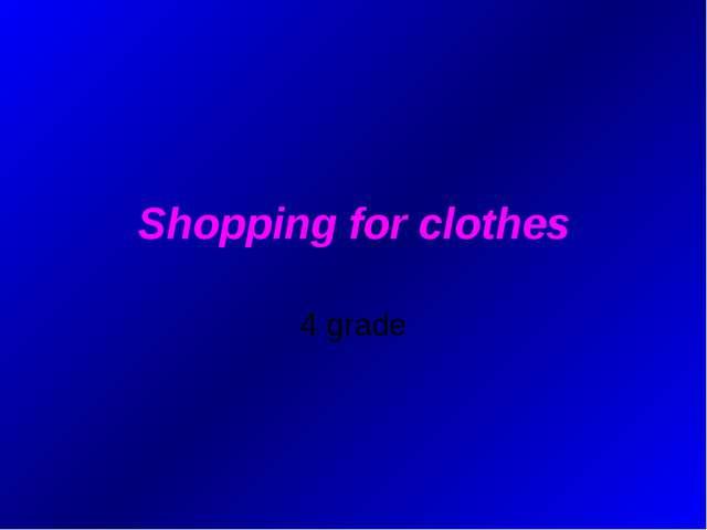 Shopping for clothes 4 grade