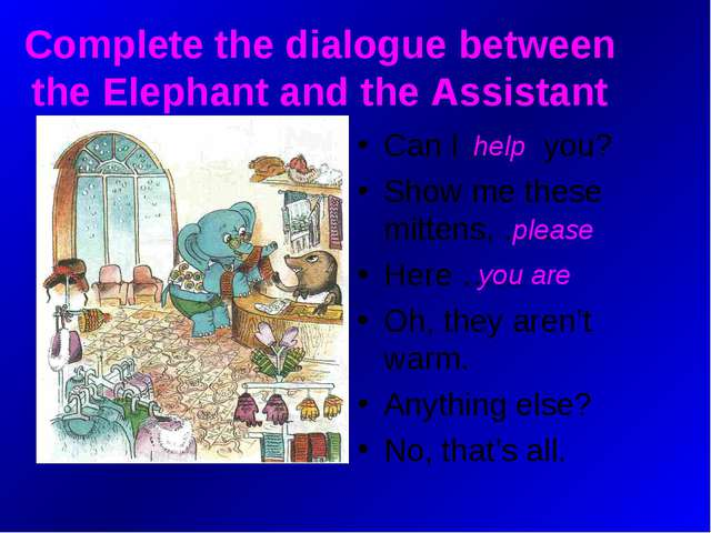 Complete the dialogue between the Elephant and the Assistant Can I … you? Sho...