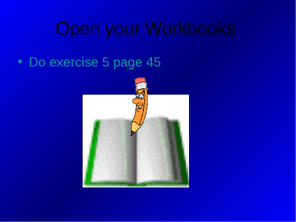 Open your Workbooks Do exercise 5 page 45
