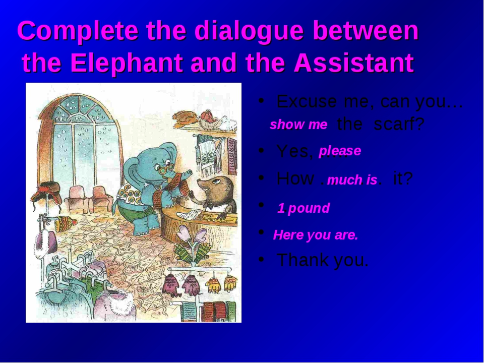 Complete the dialogue between the Elephant and the Assistant Excuse me, can y...