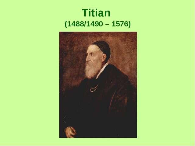 Titian (1488/1490 – 1576)