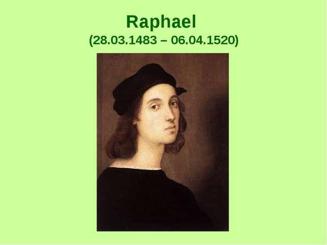 Raphael (28.03.1483 – 06.04.1520)
