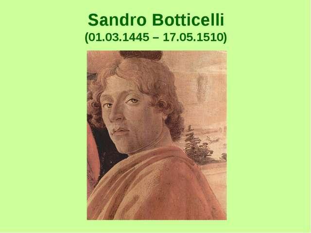 Sandro Botticelli (01.03.1445 – 17.05.1510)