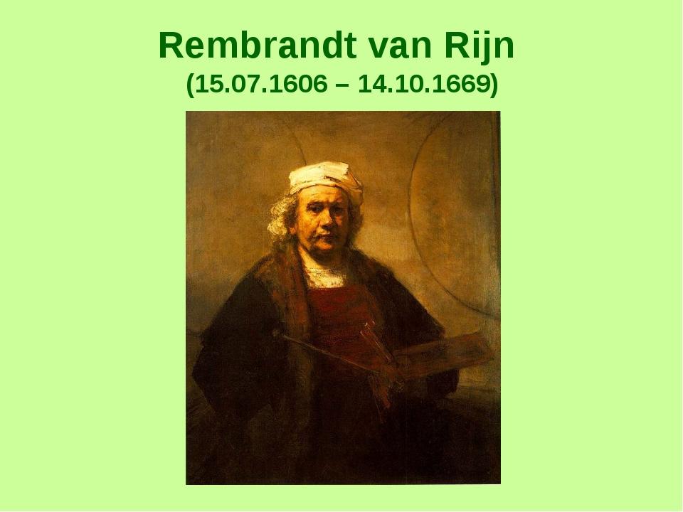 Rembrandt van Rijn (15.07.1606 – 14.10.1669)