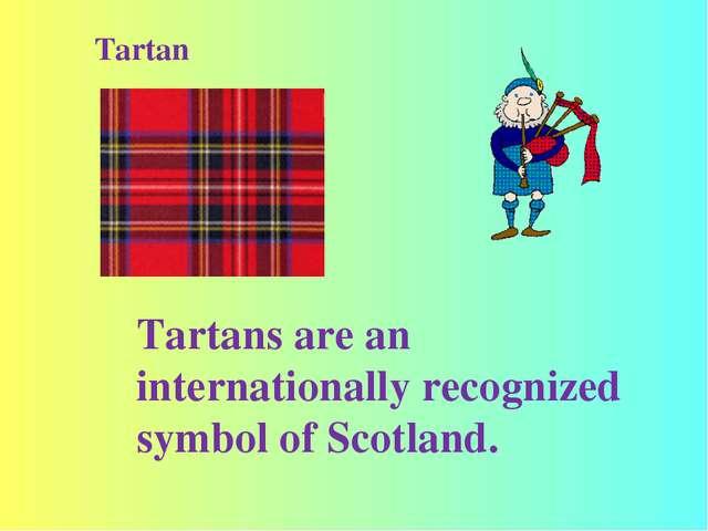 Tartan Tartans are an internationally recognized symbol of Scotland.