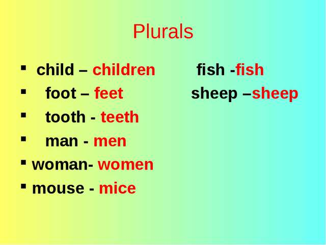 Plurals child – children fish -fish foot – feet sheep –sheep tooth - teeth ma...