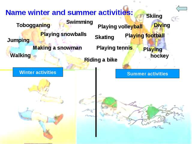 Name winter and summer activities: Swimming Tobogganing Playing volleyball Sk...