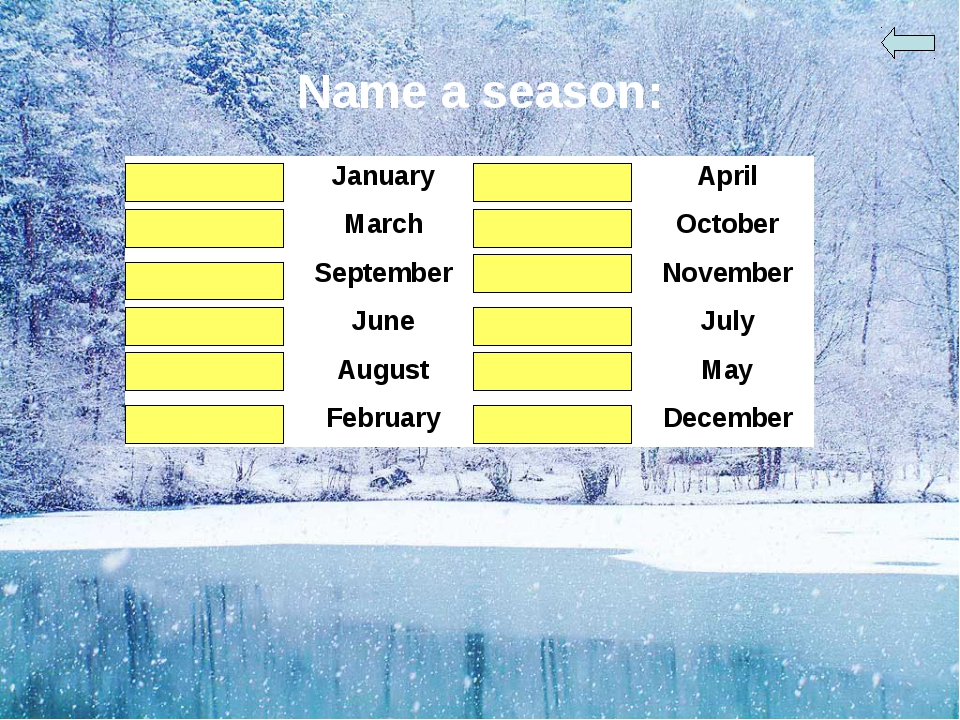 Name a season: winter	January	spring	April spring	March	autumn	October autumn...