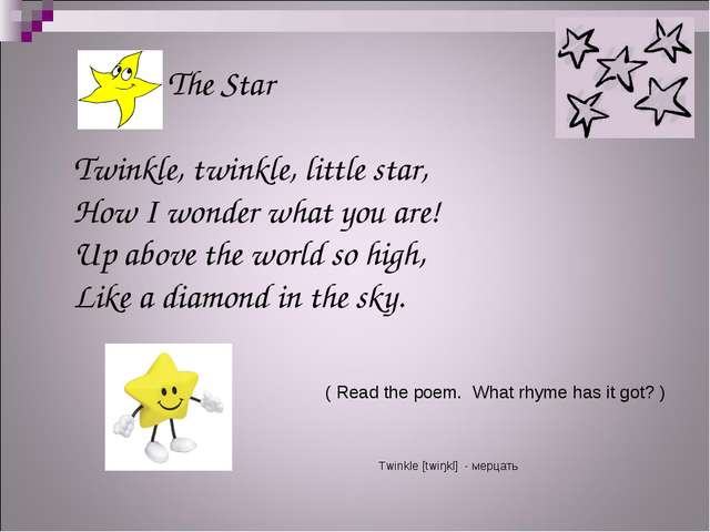 The Star Twinkle, twinkle, little star, How I wonder what you are! Up above...