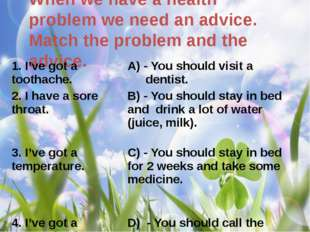 When we have a health problem we need an advice. Match the problem and the ad