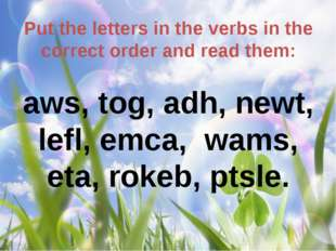 Put the letters in the verbs in the correct order and read them: aws, tog, ad