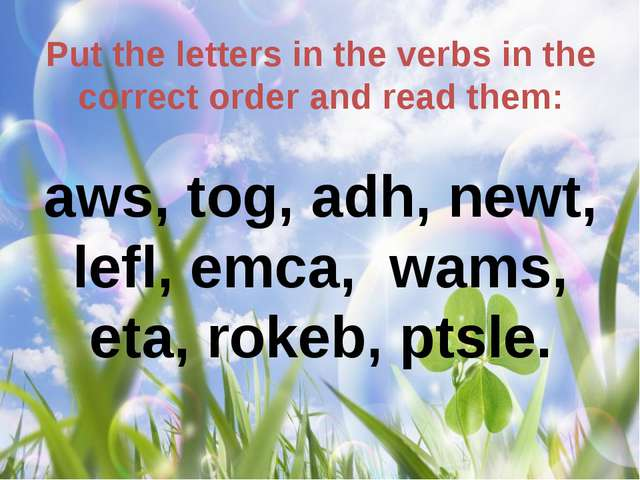 Put the letters in the verbs in the correct order and read them: aws, tog, ad...