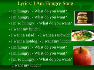 Lyrics: I Am Hungry Song - I'm hungry! - What do you want? - I'm hungry! - W