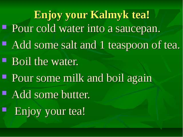 Enjoy your Kalmyk tea! Pour cold water into a saucepan. Add some salt and 1 t...