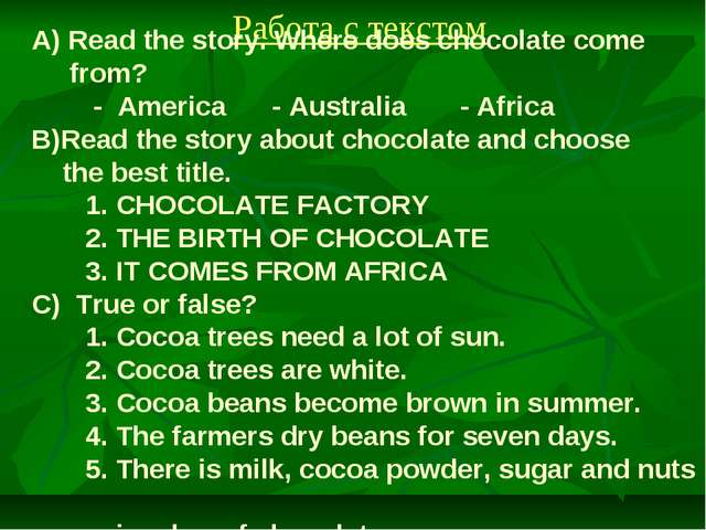 Работа с текстом A) Read the story. Where does chocolate come from? - America...
