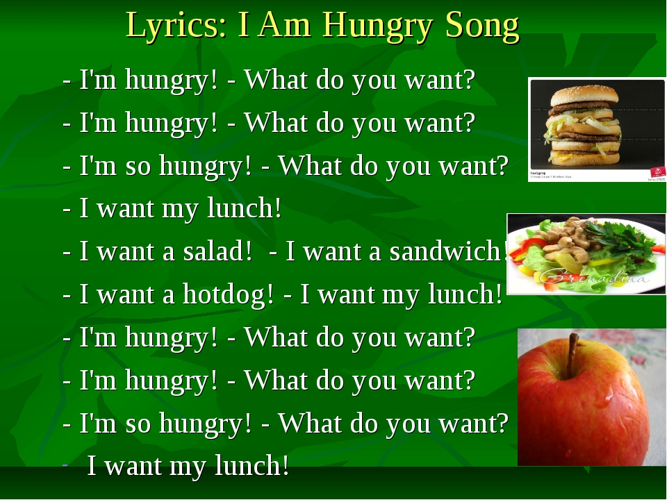 Lyrics: I Am Hungry Song - I'm hungry! - What do you want? - I'm hungry! - W...
