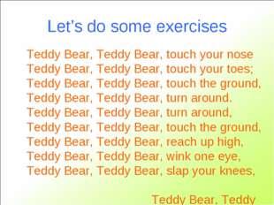 Let's do some exercises Teddy Bear, Teddy Bear, touch your nose Teddy Bear, T