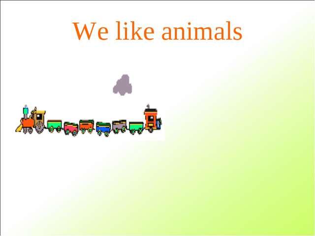 We like animals