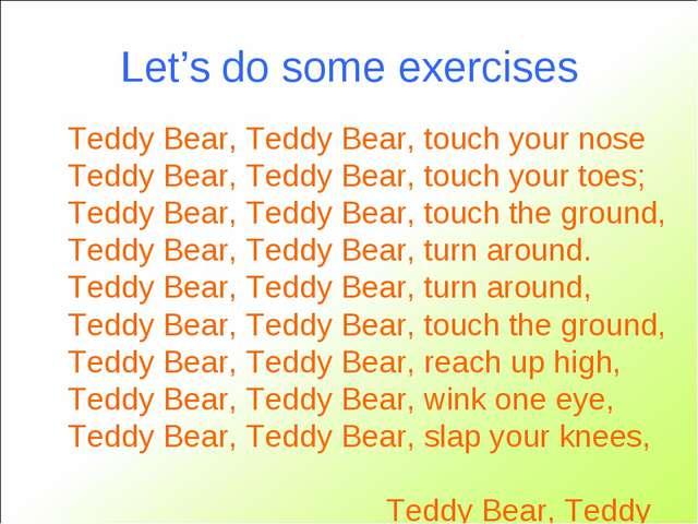 Let's do some exercises Teddy Bear, Teddy Bear, touch your nose Teddy Bear, T...