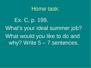 Home task: Ex. C, p. 199. What's your ideal summer job? What would you like t