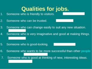 Qualities for jobs. 1.    Someone who is friendly to visitors.            2.