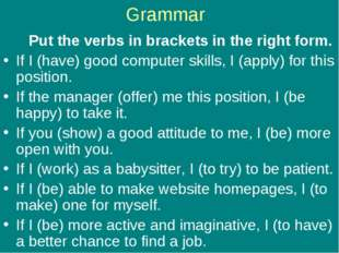 Grammar Put the verbs in brackets in the right form. If I (have) good compute
