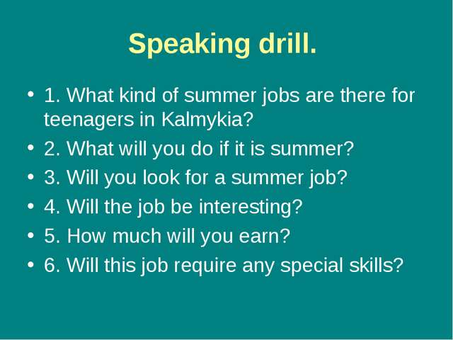 Speaking drill. 1. What kind of summer jobs are there for teenagers in Kalmyk...