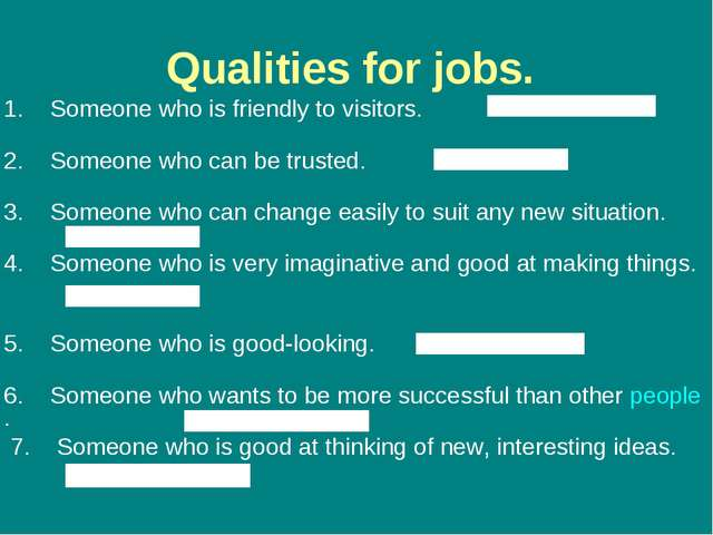 Qualities for jobs. 1.    Someone who is friendly to visitors.            2. ...