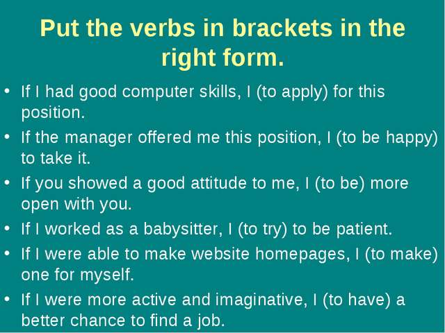 Put the verbs in brackets in the right form. If I had good computer skills, I...