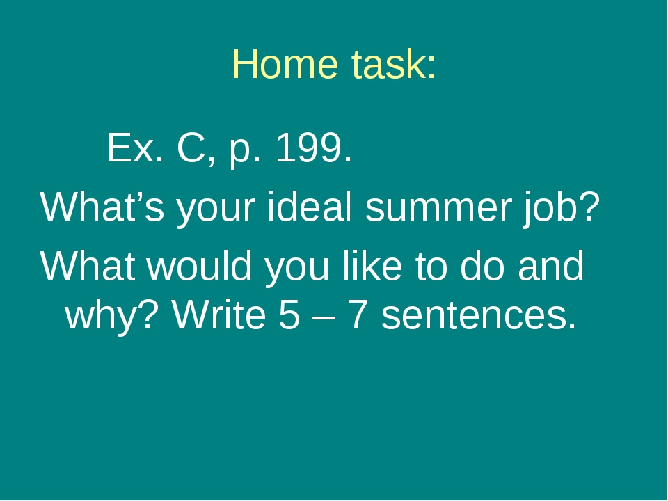 Home task: Ex. C, p. 199. What's your ideal summer job? What would you like t...