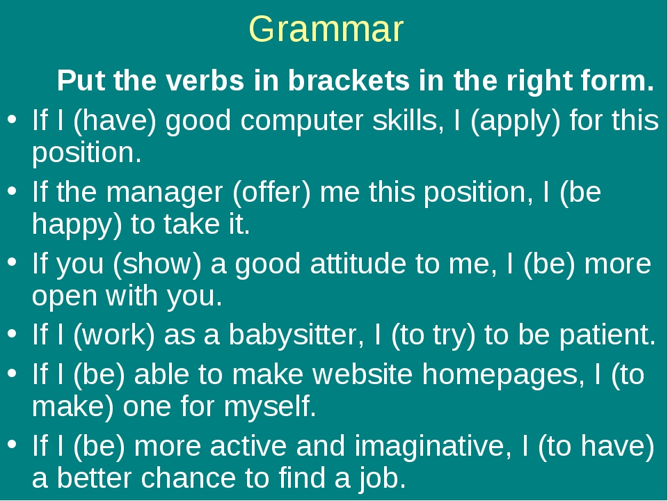 Grammar Put the verbs in brackets in the right form. If I (have) good compute...