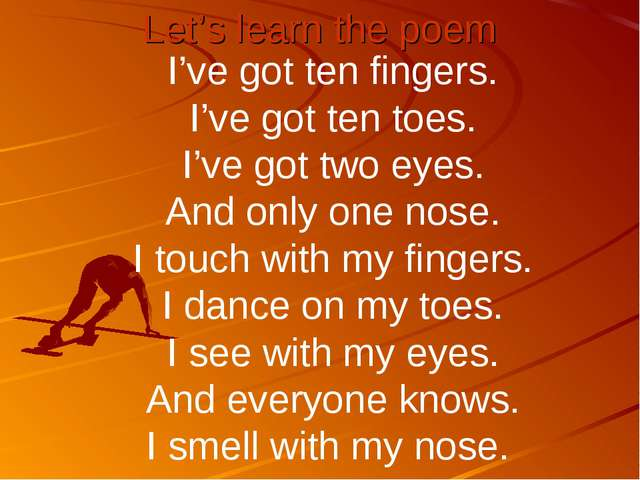 Let's learn the poem I've got ten fingers. I've got ten toes. I've got two ey...