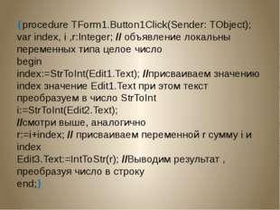 procedure TForm1.Button1Click(Sender: TObject); var index, i ,r:Integer; //