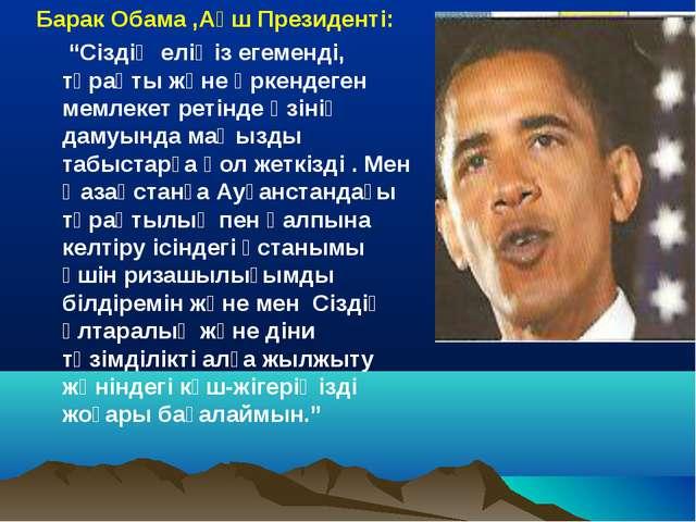 """Барак Обама ,Ақш Президенті: """"Сіздің еліңіз егеменді, тұрақты және өркендеген..."""