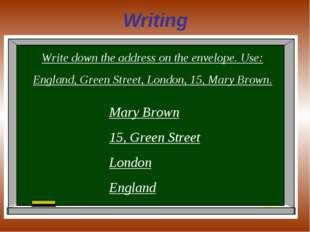 Writing Write down the address on the envelope. Use: England, Green Street, L