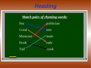 Reading Match pairs of rhyming words: Sea politician Good tree Musician male