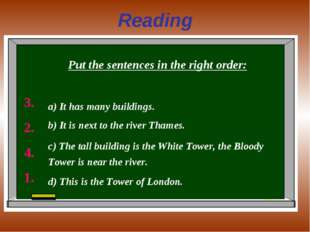 Reading Put the sentences in the right order: а) It has many buildings. b) It