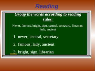 Reading Group the words according to reading rules: Never, famous, bright, si
