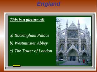 England This is a picture of: Buckingham Palace Westminster Abbey The Tower o