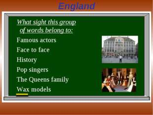 England What sight this group of words belong to: Famous actors Face to face