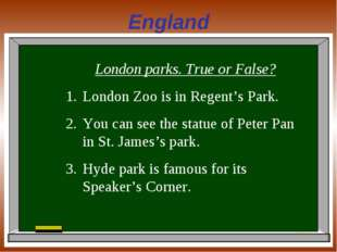 England London parks. True or False? London Zoo is in Regent's Park. You can