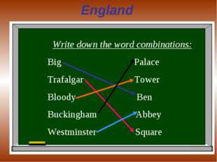England Write down the word combinations: Big Palace Trafalgar Tower Bloody B