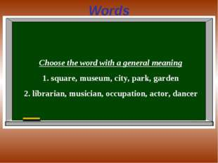 Words Choose the word with a general meaning 1. square, museum, city, park, g