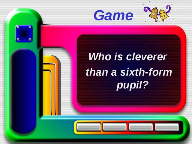 Game Who is cleverer than a sixth-form pupil?
