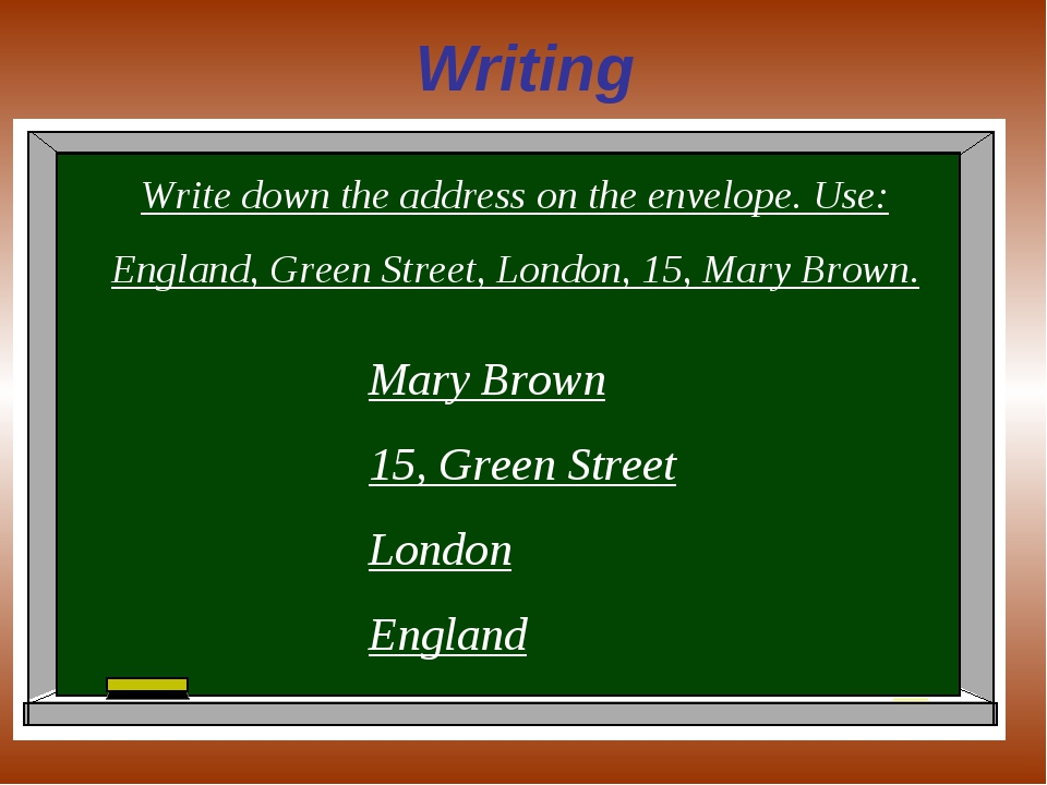 Writing Write down the address on the envelope. Use: England, Green Street, L...