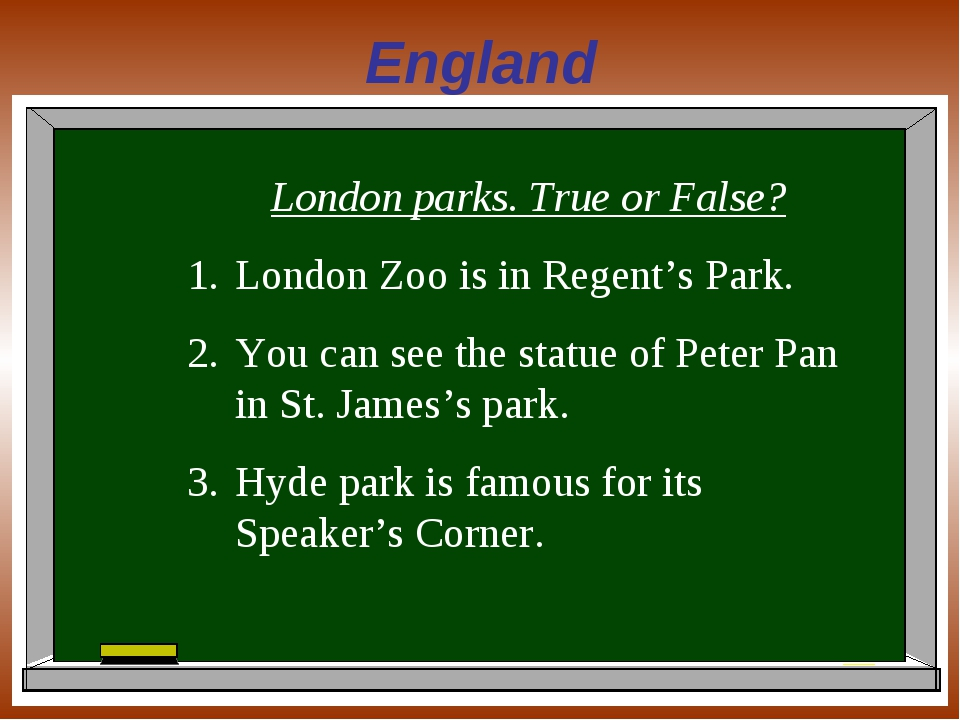 England London parks. True or False? London Zoo is in Regent's Park. You can...