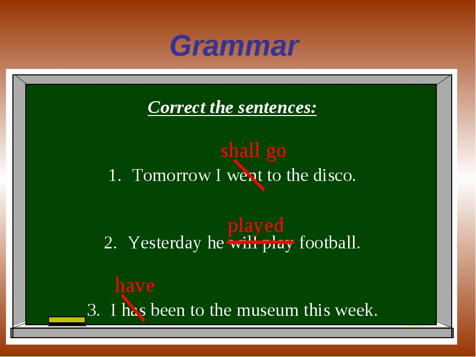Grammar Correct the sentences: Tomorrow I went to the disco. Yesterday he wil...
